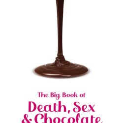 the big book of death, sex & chocolate